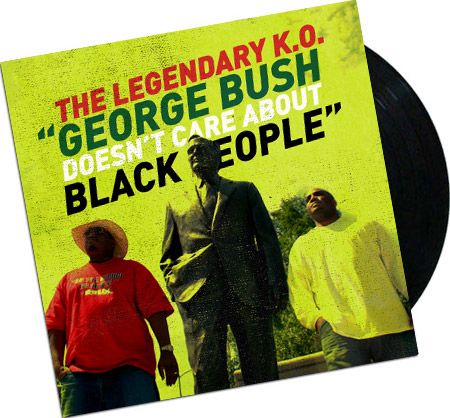 The Legendary K.O., George Bush Doesn't Like Black People