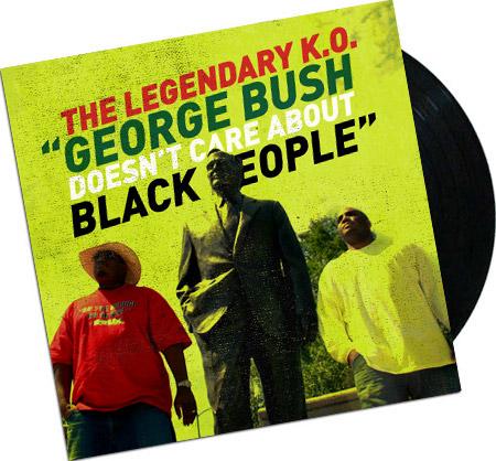 The Legendary K.O., George Bush Doesn't Like Black People